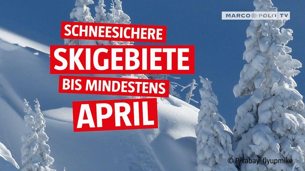 Top 6 schneesichere Skigebiete bis April – Ski Urlaub in 2021